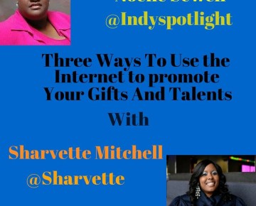 Three Ways to Use The Internet to Promote Your Gifts and Talents