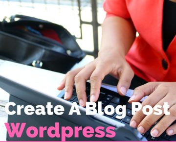 How To Create A Blog Post On Your Wordpress Website